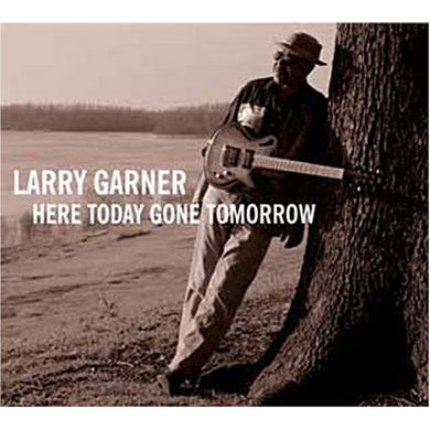 Larry Garner HERE TODAY GONE TOMORROW CD