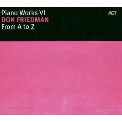 Don Friedman VOL. 6-PIANO WORKS: FROM A TO Z CD