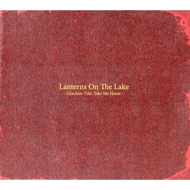Lanterns On The Lake GRACIOUS TIDE TAKE ME HOME CD