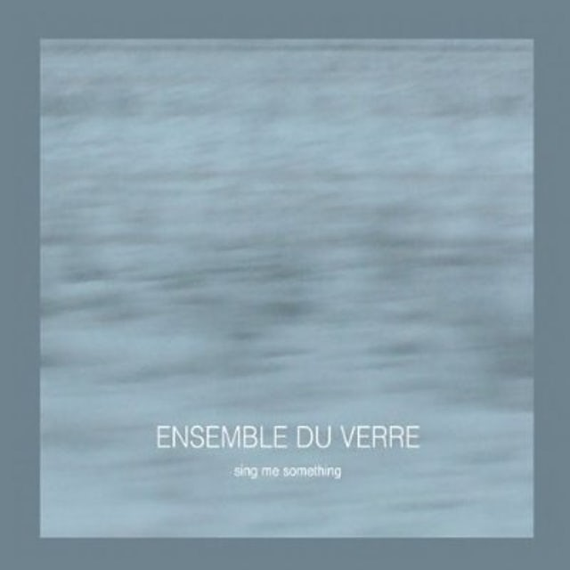 Ensemble du Verre SING ME SOMETHING CD