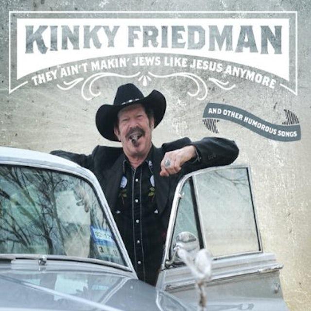 Kinky Friedman THEY AIN'T MAKIN JEWS LIKE JESUS ANYMORE CD