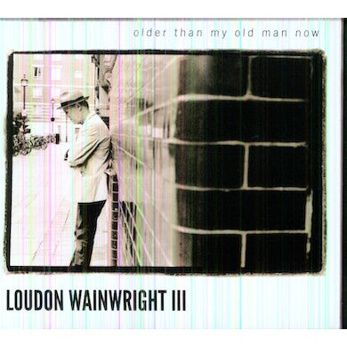 Loudon Iii Wainwright OLDER THAN MY OLD MAN NOW CD