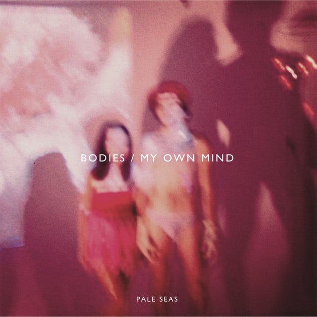 Pale Seas BODIES/MY OWN MIND Vinyl Record