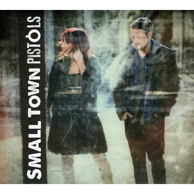 SMALL TOWN PISTOLS CD