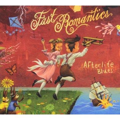 Fast Romantics AFTERLIFE BLUES CD