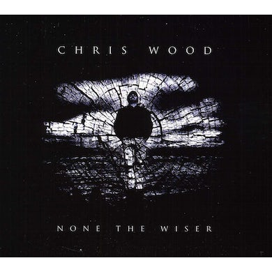 Chris Wood NONE THE WISER CD