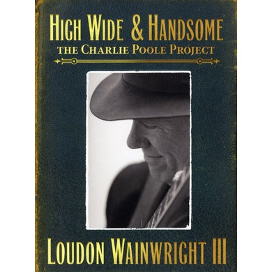 Loudon Iii Wainwright HIGH WIDE & HANDSOME-THE CHARLIE POOLE PROJECT CD