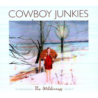 Cowboy Junkies THE WILDERNESS THE NOMAD SERIES 4 CD