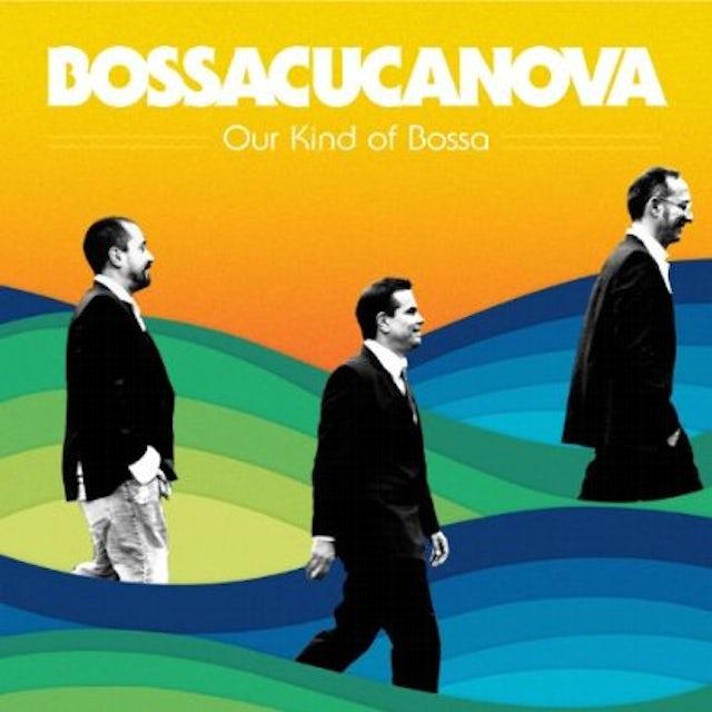 Bossacucanova OUR KIND OF BOSSA CD