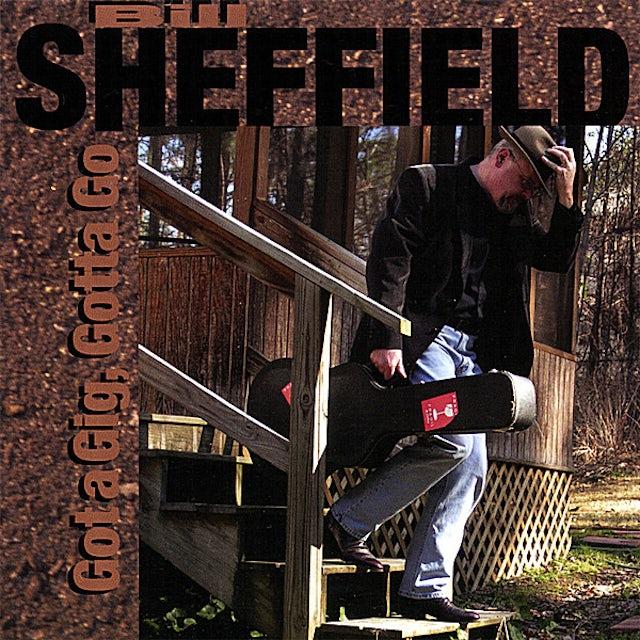 Bill Sheffield GOT A GIG GOTTA GO CD