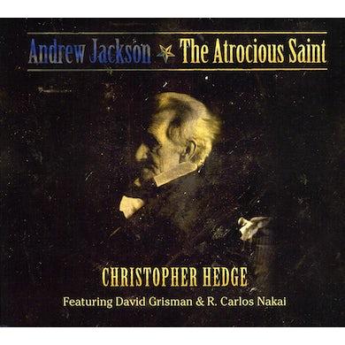 Christopher Hedge ANDREW JACKSON-THE ATROCIOUS SAINT CD