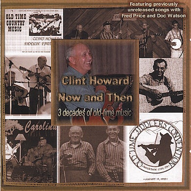 Clint Howard NOW & THEN 3 DECADES OF OLD-TIME MUSIC CD