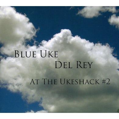 Del Rey BLUE UKE: AT THE UKESHACK #2 CD