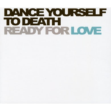 Dance Yourself to Death READY FOR LOVE CD