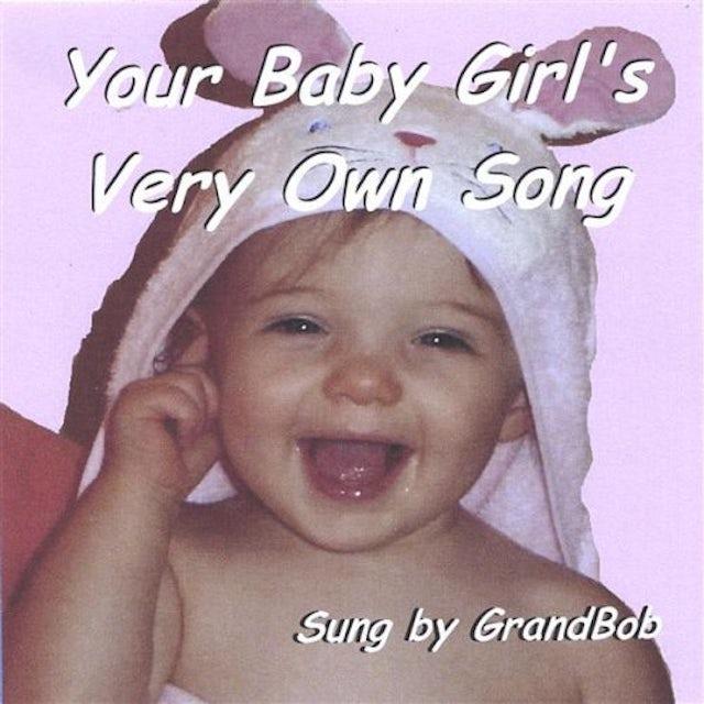GrandBob YOUR BABY GIRLS VERY OWN SONG CD