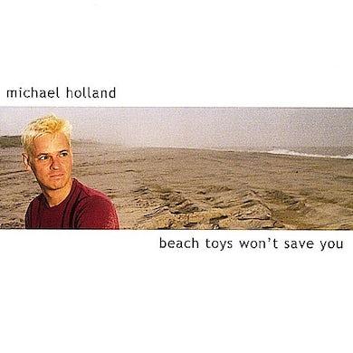 Michael Holland BEACH TOYS WON'T SAVE YOU CD