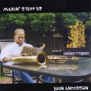 John Anderson MAKIN STUFF UP CD