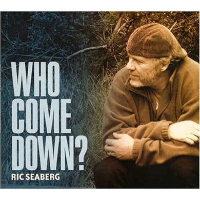 Ric Seaberg WHO COME DOWN? CD