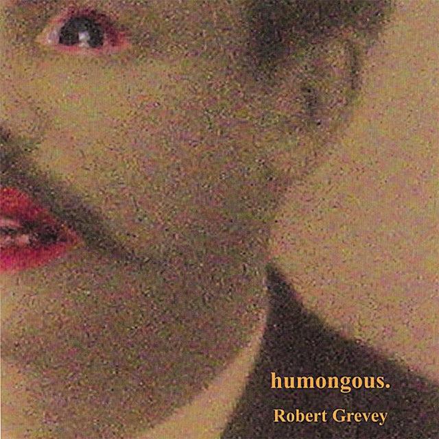 Robert Grevey HUMONGOUS. CD
