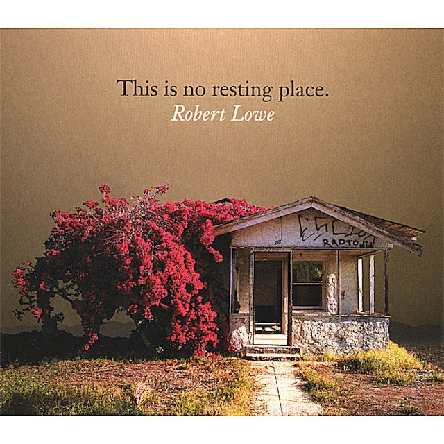 Robert Lowe THIS IS NO RESTING PLACE CD