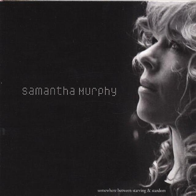 Samantha Murphy SOMEWHERE BETWEEN STARVING & STARDOM CD