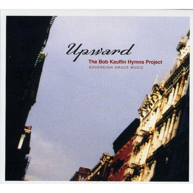 Sovereign Grace Music UPWARD: BOB KAUFLIN HYMNS PROJECT CD