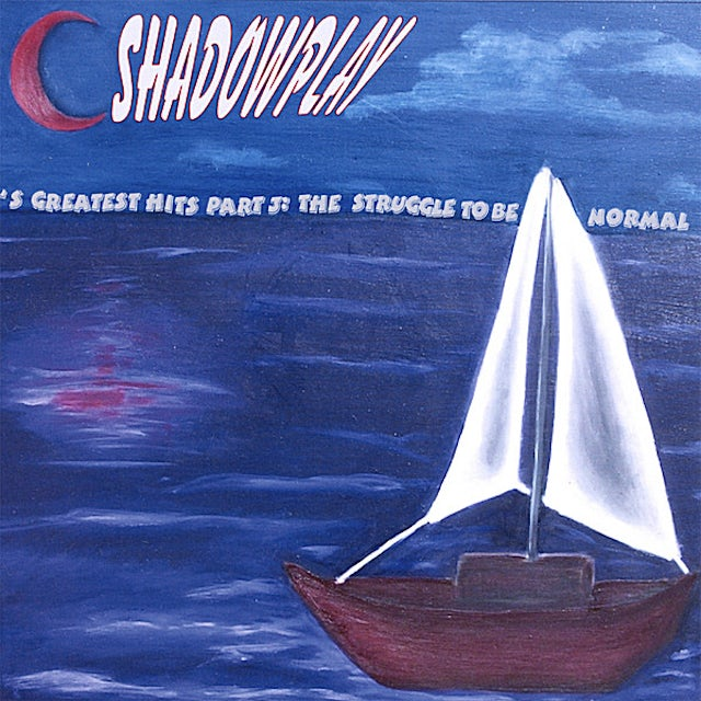 ShadowPlay 'S GREATEST HITS PT. 3: THE STRUGGLE TO BE NORMAL CD