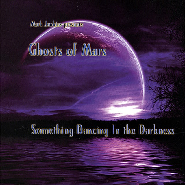Mark Jenkins GHOSTS OF MARS-SOMETHING DANCING IN THE DARKNESS CD