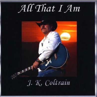J.K. Coltrain ALL THAT I AM CD