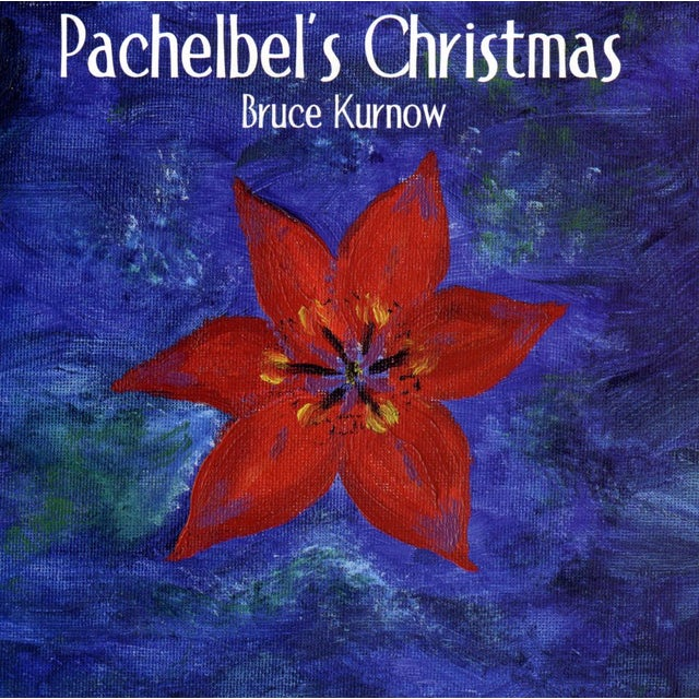Bruce Kurnow PACHELBELS CHRISTMAS CD