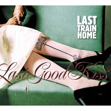 Last Train Home LAST GOOD KISS CD