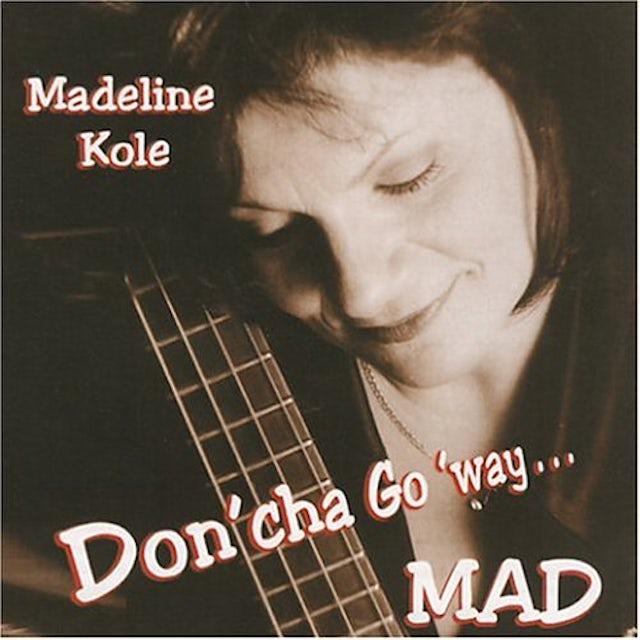 madeline kole DONCHA GO WAY MAD CD