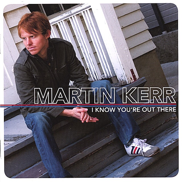 Martin Kerr I KNOW YOU'RE OUT THERE CD