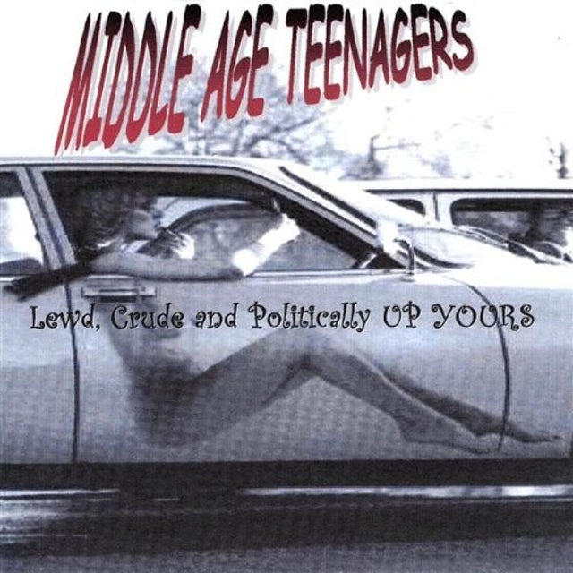 Middle Age Teenagers LEWD CRUDE & POLITICALLY UP YOURS CD