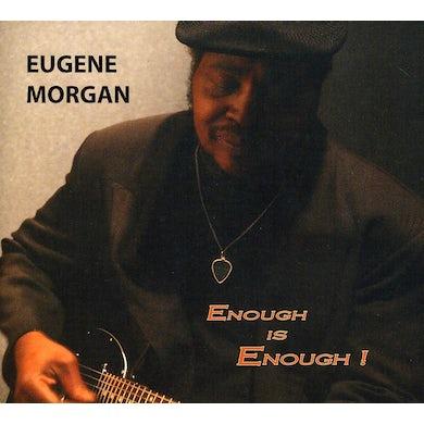 Eugene Morgan ENOUGH IS ENOUGH ! CD