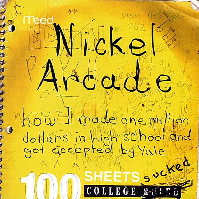 Nickel Arcade HOW I MADE ONE MILLION DOLLARS IN HIGHSCHOOL & GOT CD