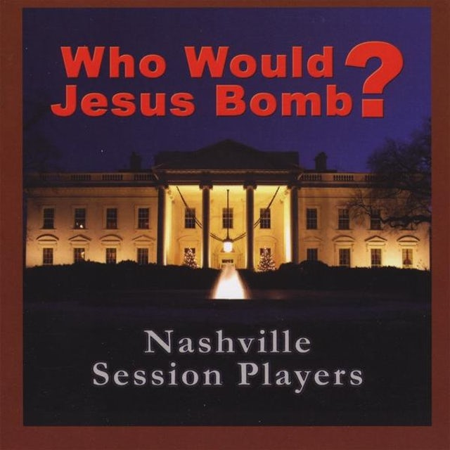 Nashville Session Players WHO WOULD JESUS BOMB? CD