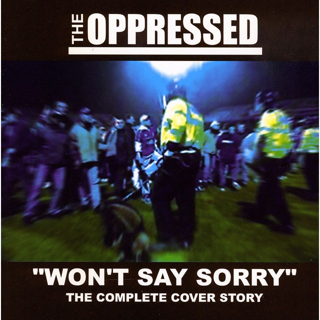 The Oppressed WON'T SAY SORRY-THE COMPLETE COVER STORY CD