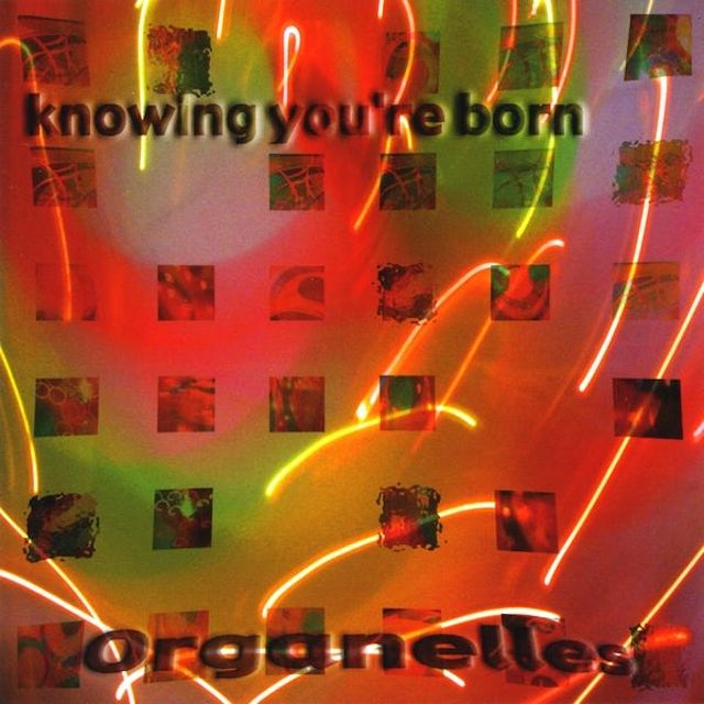 Organelles KNOWING YOU'RE BORN CD