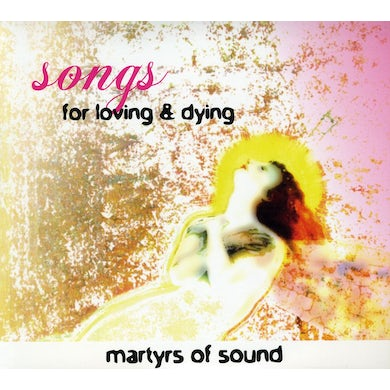 Martyrs Of Sound SONGS FOR LOVING & DYING CD