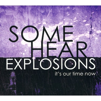 Some Hear Explosions IT'S OUR TIME NOW CD