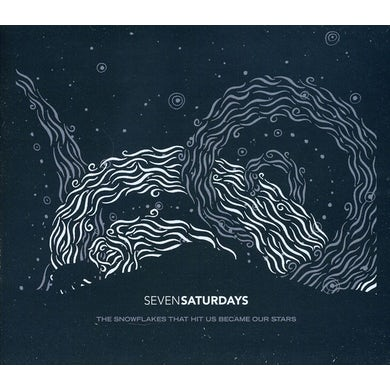 Seven Saturdays SNOWFLAKES THAT HIT US BECAME OUR STARS CD