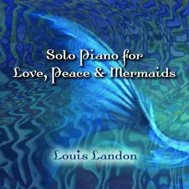 Louis Landon SOLO PIANO FOR LOVE PEACE & MERMAIDS CD