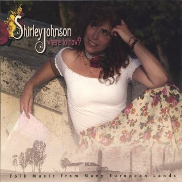 Shirley Johnson WHERE TO NOW? FOLK MUSIC FROM MANY EUROPEAN LANDS CD