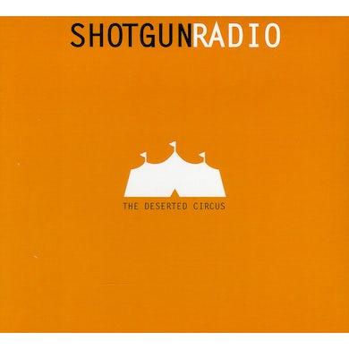 Shotgun Radio DESERTED CIRCUS CD