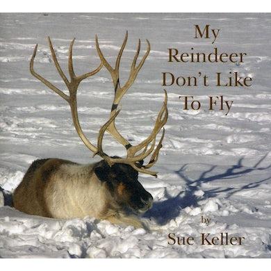 Sue Keller MY REINDEER DON'T LIKE TO FLY CD