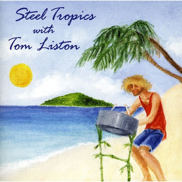 Steel Tropics WITH TOM LISTON CD