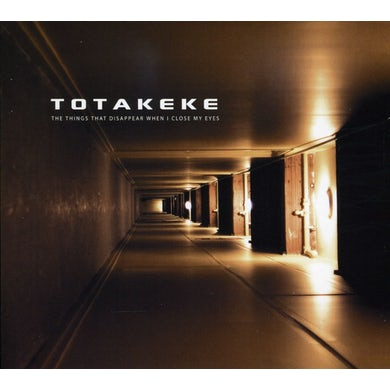 Totakeke THINGS THAT DISAPPEAR WHEN I CLOSE MY EYES CD