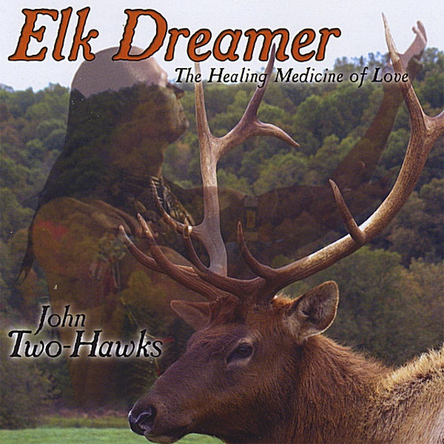 John Two-Hawks ELK DREAMER-THE HEALING MEDICINE OF LOVE CD
