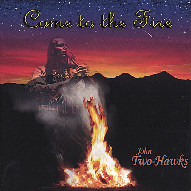 John Two-Hawks COME TO THE FIRE CD